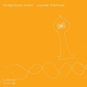 "Yusuke Momose ""foreground music"""